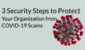 3 Steps to Protect Your Organization from COVID-19 Scams